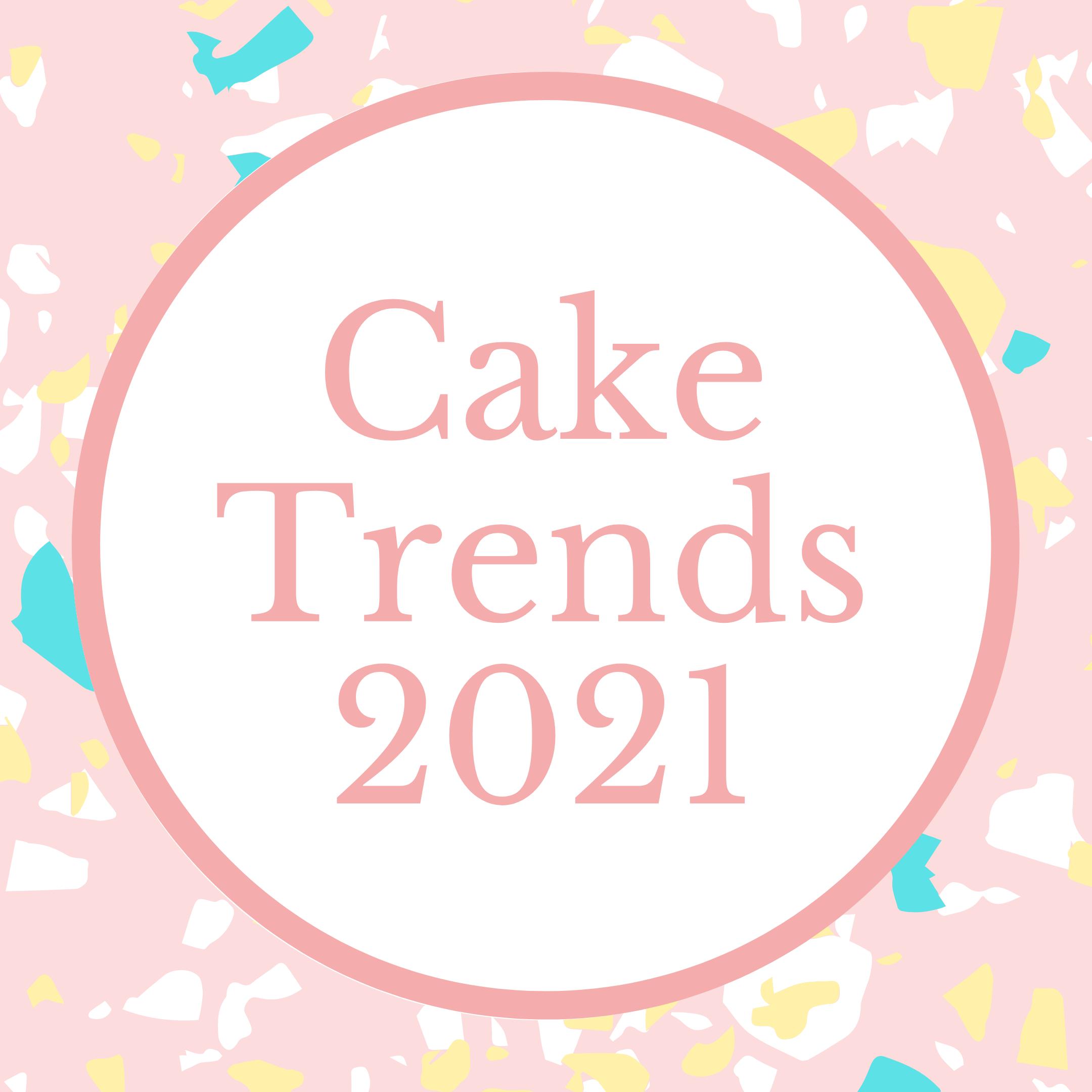 Cake Trends 2021
